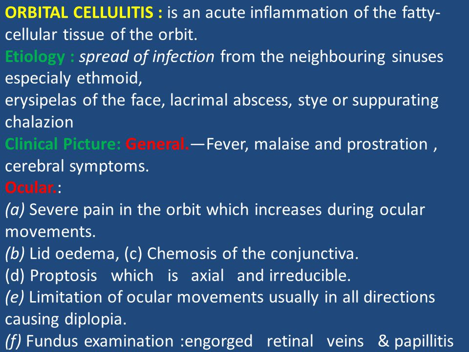 ORBITAL CELLULITIS : is an acute inflammation of the fatty-cellular tissue of the orbit.