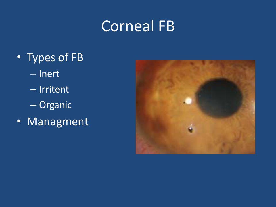 Corneal FB Types of FB Inert Irritent Organic Managment