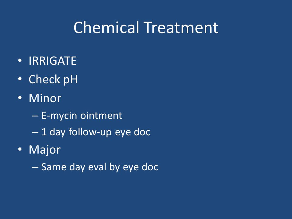 Chemical Treatment IRRIGATE Check pH Minor Major E-mycin ointment