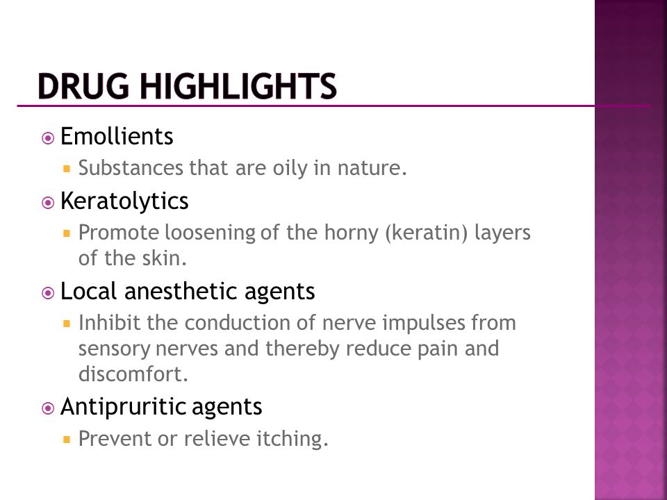 Drug Highlights Emollients Keratolytics Local anesthetic agents