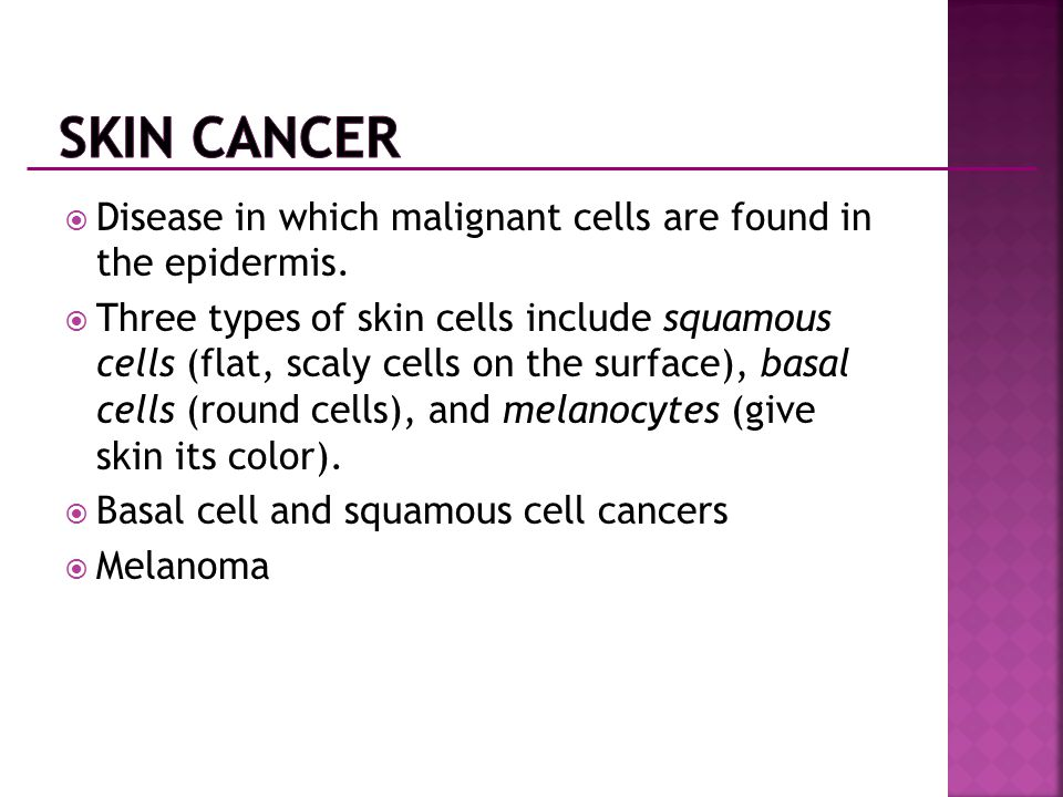 Skin Cancer Disease in which malignant cells are found in the epidermis.