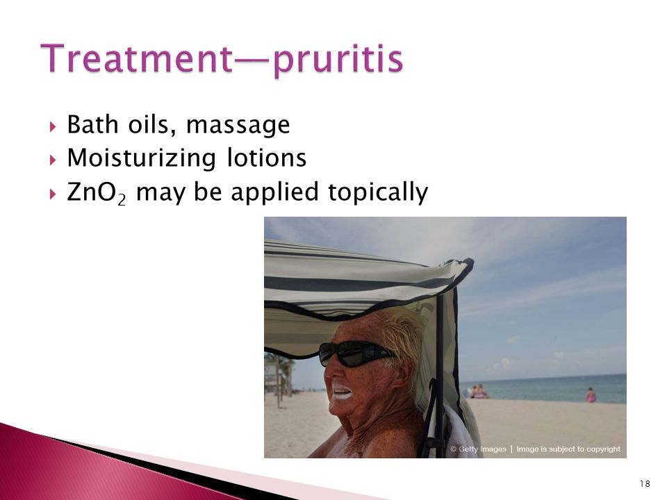Treatment—pruritis Bath oils, massage Moisturizing lotions