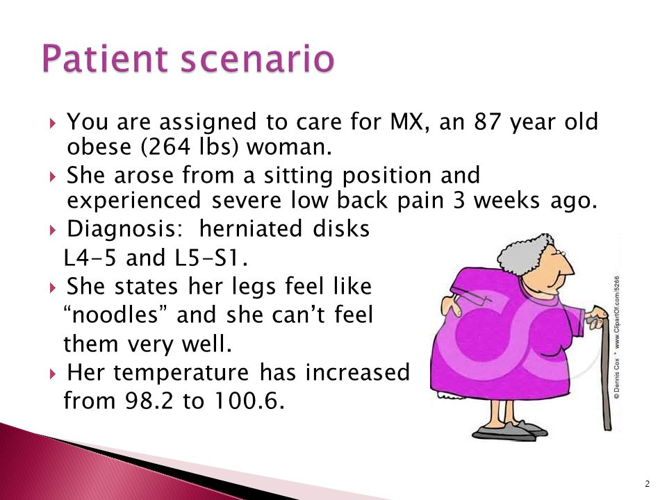 Patient scenario You are assigned to care for MX, an 87 year old obese (264 lbs) woman.