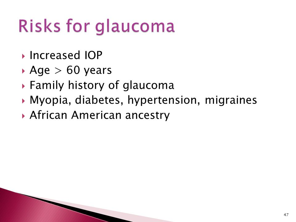 Risks for glaucoma Increased IOP Age > 60 years