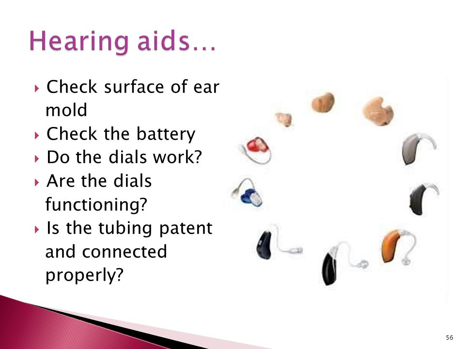 Hearing aids… Check surface of ear mo mold Check the battery