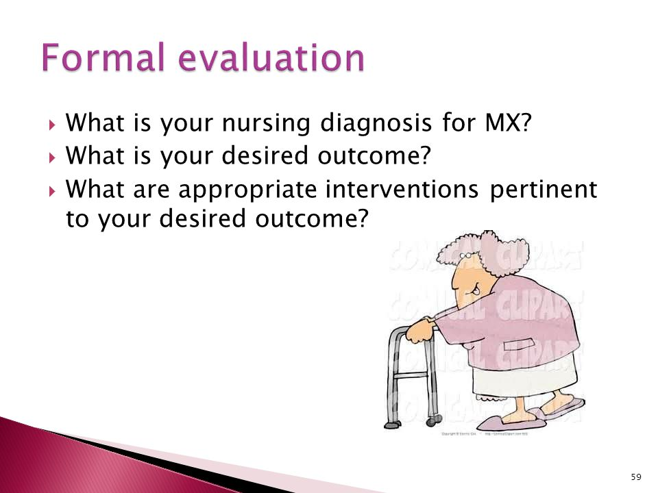 Formal evaluation What is your nursing diagnosis for MX