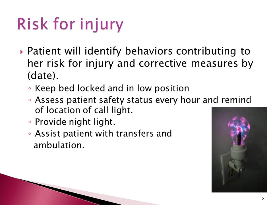 Risk for injury Patient will identify behaviors contributing to her risk for injury and corrective measures by (date).