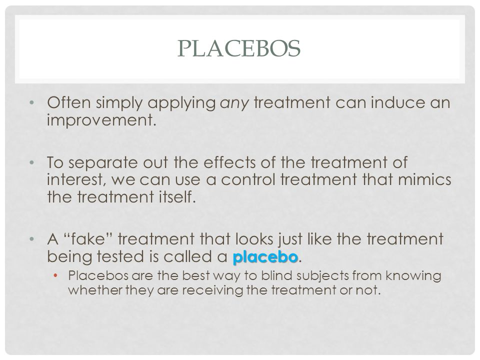 Placebos Often simply applying any treatment can induce an improvement.