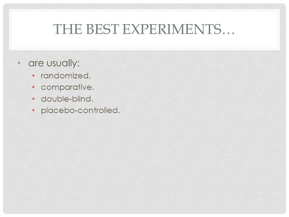 The Best Experiments… are usually: randomized. comparative.