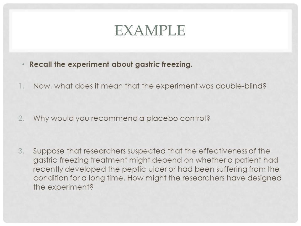 Example Recall the experiment about gastric freezing.