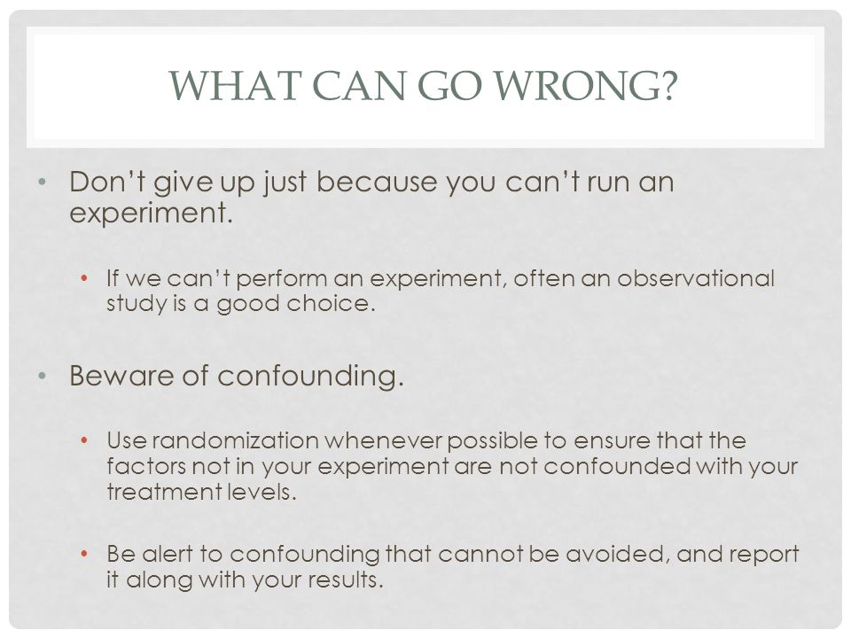 What Can Go Wrong Don't give up just because you can't run an experiment.
