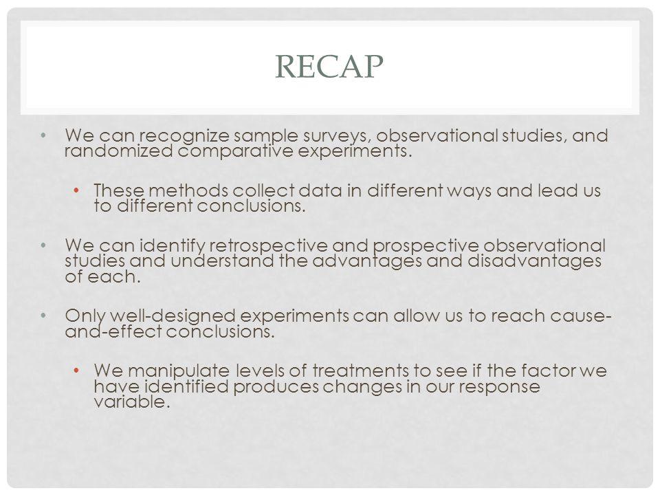 recap We can recognize sample surveys, observational studies, and randomized comparative experiments.