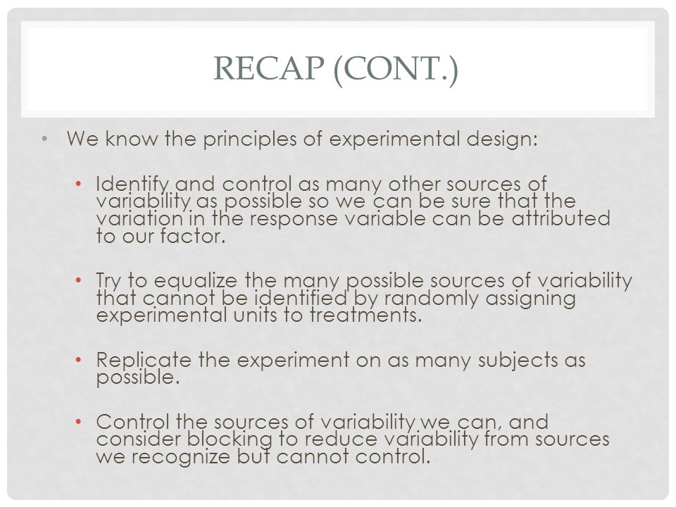 Recap (cont.) We know the principles of experimental design: