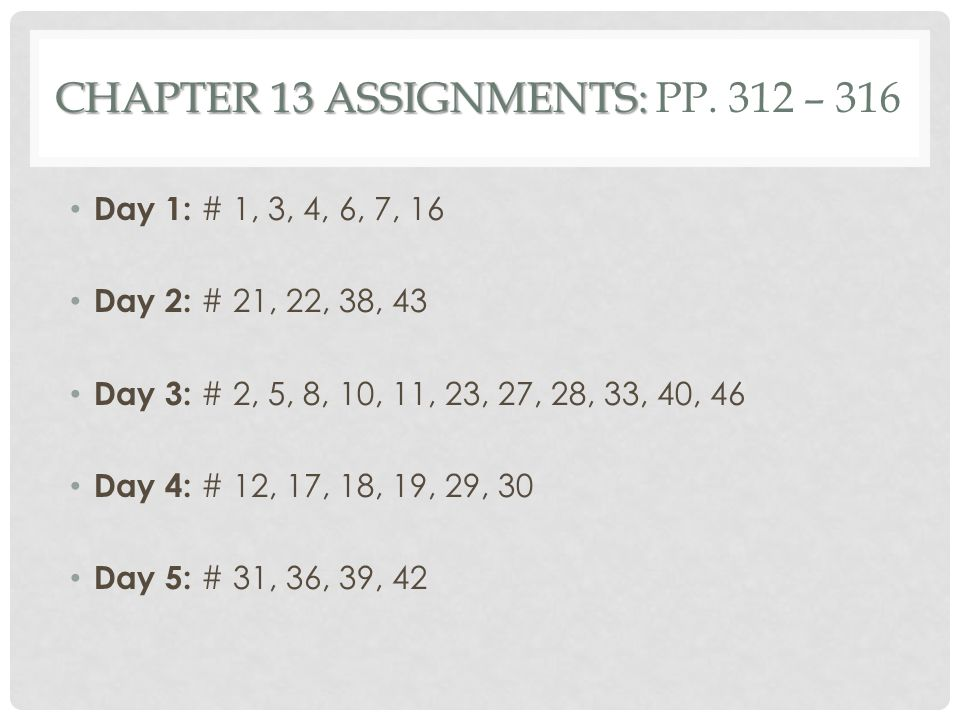Chapter 13 Assignments: pp. 312 – 316