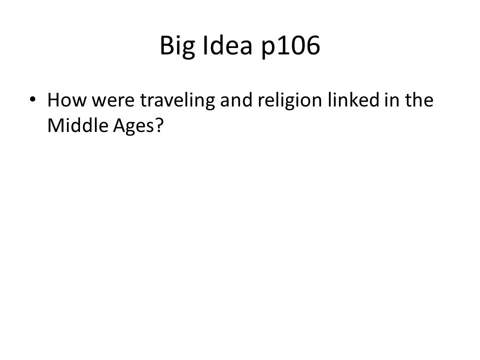 Big Idea p106 How were traveling and religion linked in the Middle Ages