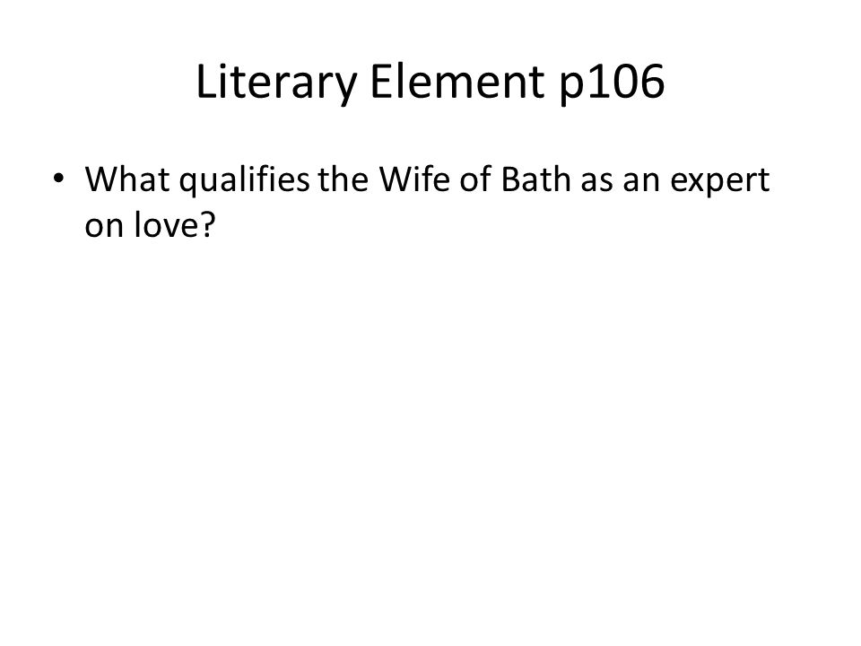 Literary Element p106 What qualifies the Wife of Bath as an expert on love
