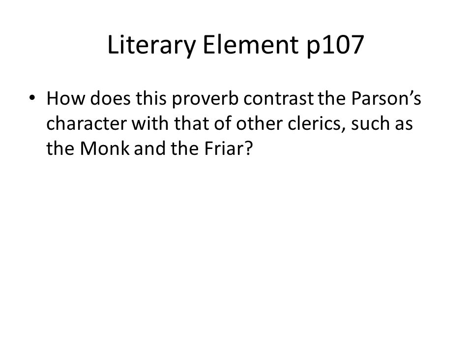 Literary Element p107 How does this proverb contrast the Parson's character with that of other clerics, such as the Monk and the Friar