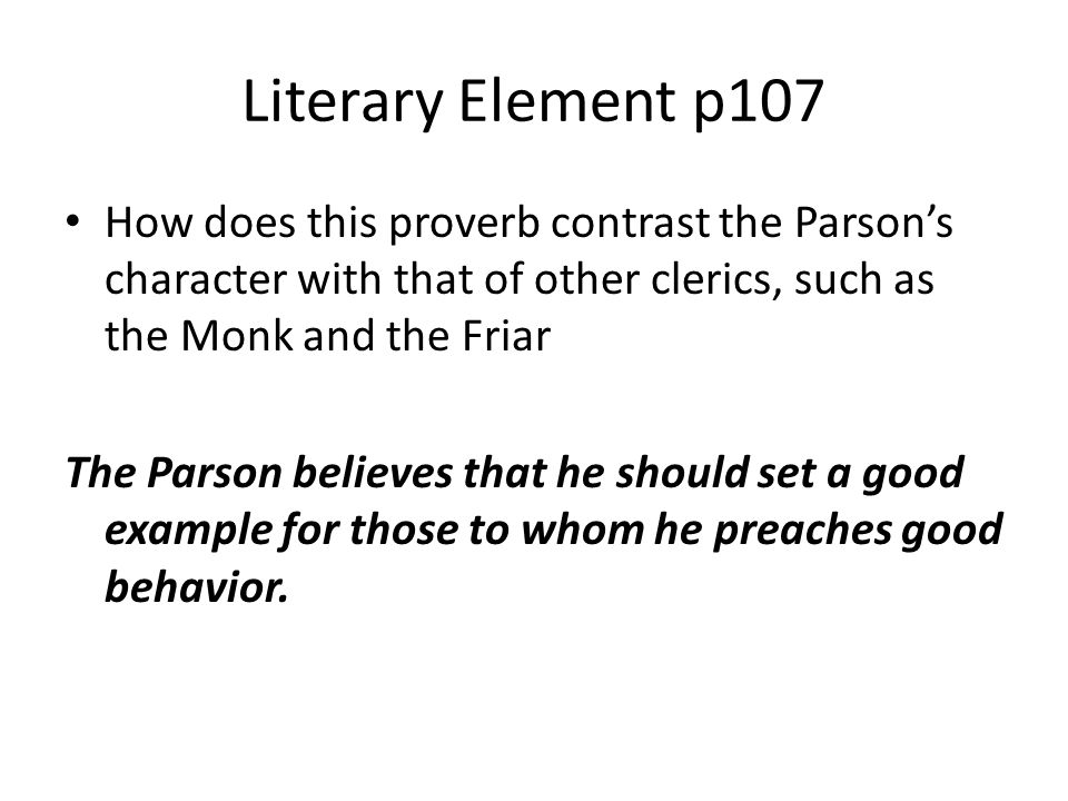Literary Element p107 How does this proverb contrast the Parson's character with that of other clerics, such as the Monk and the Friar.