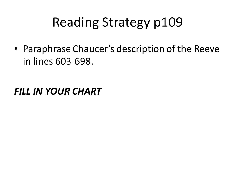 Reading Strategy p109 Paraphrase Chaucer's description of the Reeve in lines 603-698.
