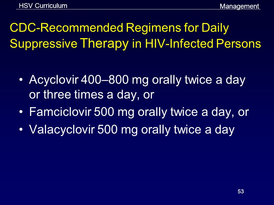 Acyclovir 400–800 mg orally twice a day or three times a day, or