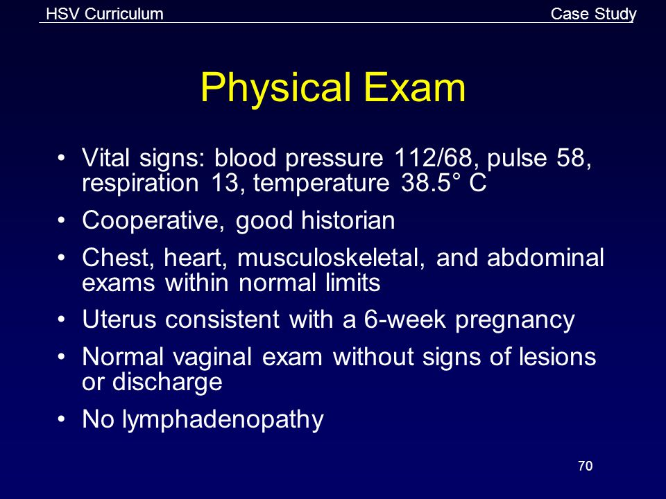 Case Study Physical Exam. Vital signs: blood pressure 112/68, pulse 58, respiration 13, temperature 38.5° C.