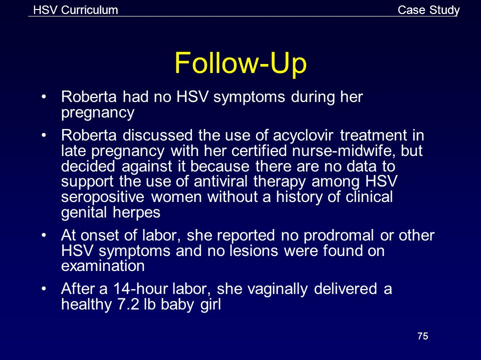 Follow-Up Roberta had no HSV symptoms during her pregnancy