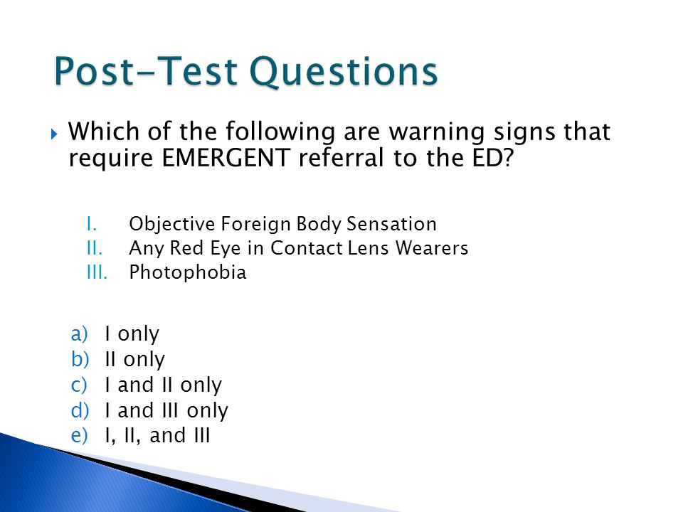 Post-Test Questions. Which of the following are warning signs that require EMERGENT referral to the ED