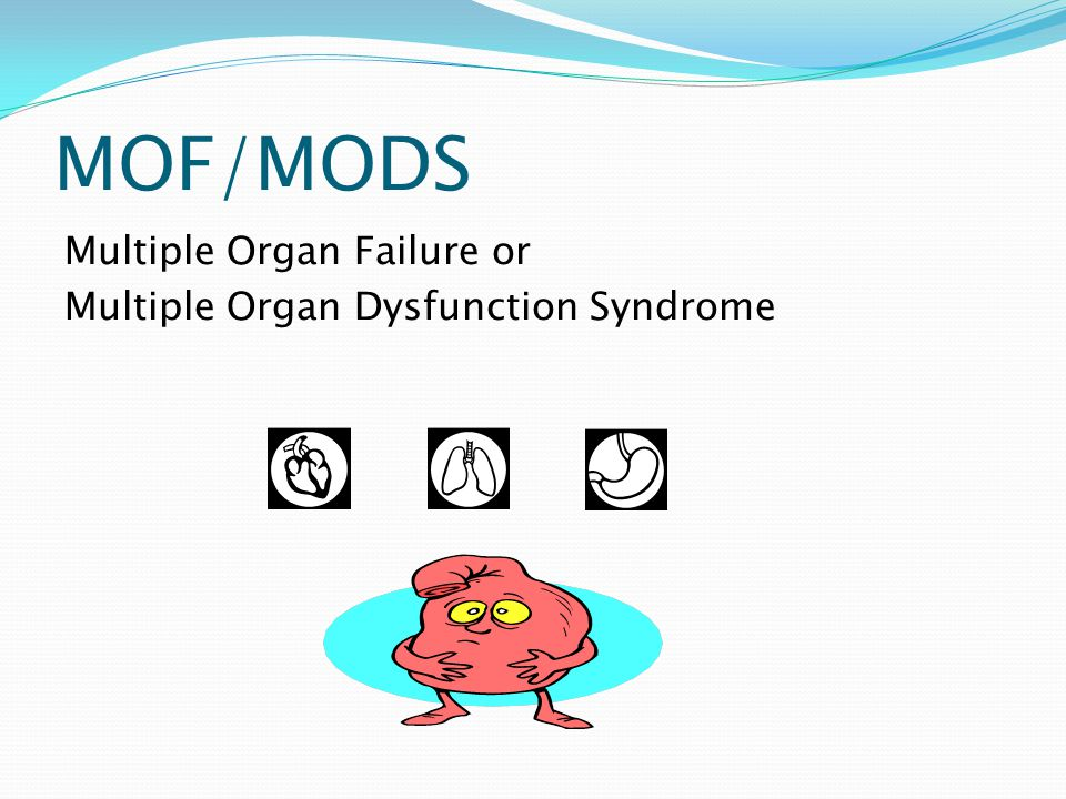 MOF/MODS Multiple Organ Failure or Multiple Organ Dysfunction Syndrome