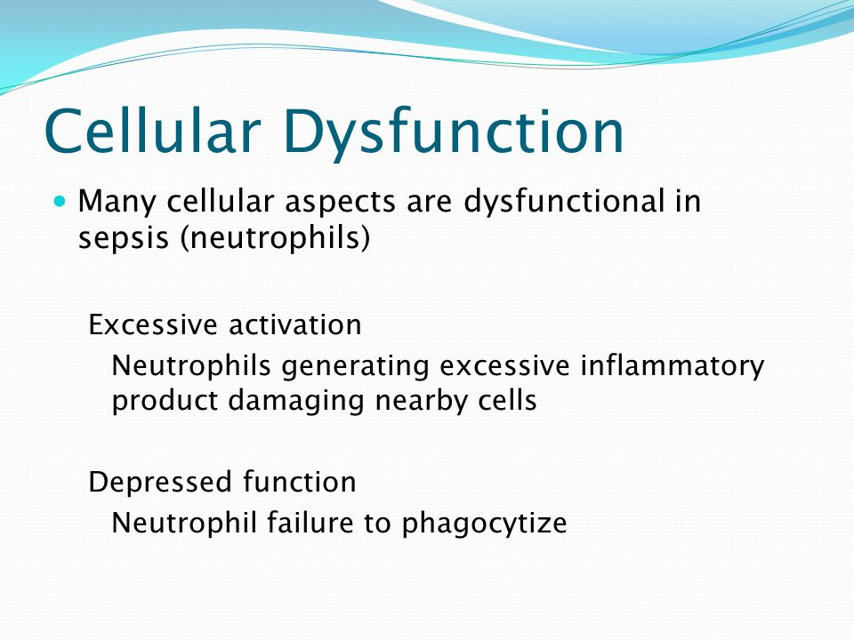 Cellular Dysfunction Many cellular aspects are dysfunctional in sepsis (neutrophils) Excessive activation.