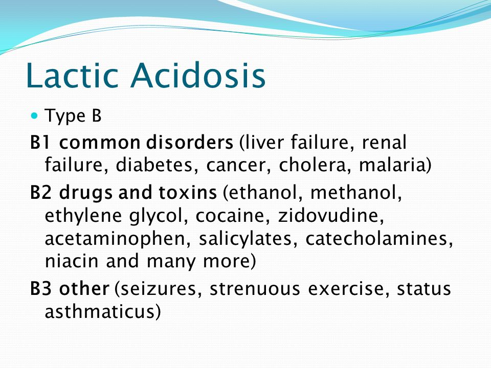 Lactic Acidosis Type B. B1 common disorders (liver failure, renal failure, diabetes, cancer, cholera, malaria)