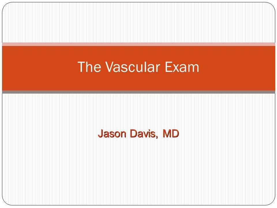 The Vascular Exam Jason Davis, MD