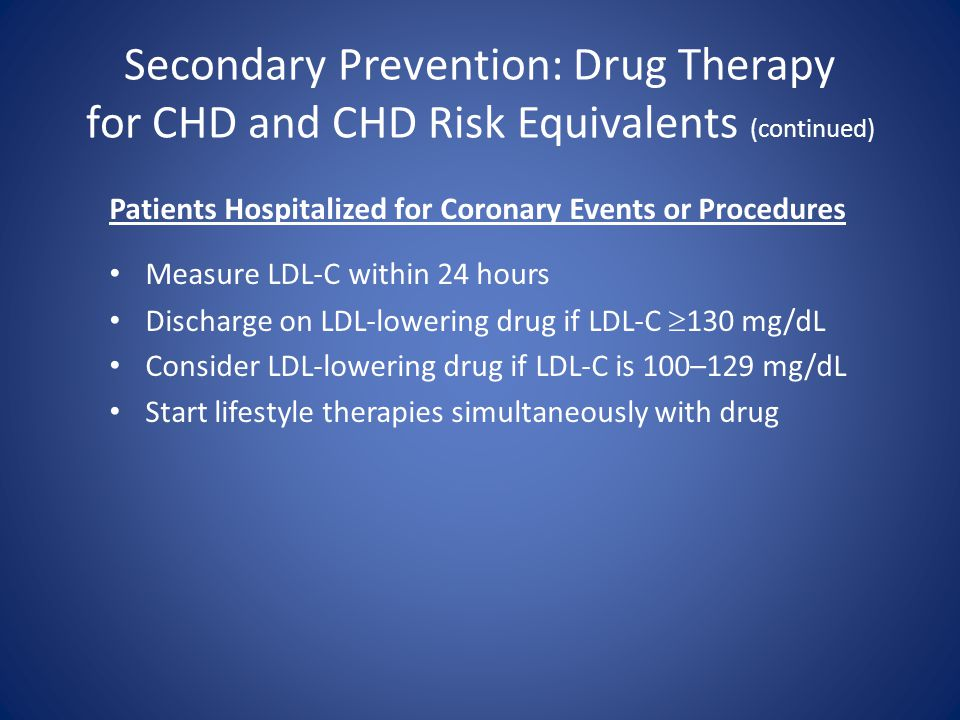 Secondary Prevention: Drug Therapy for CHD and CHD Risk Equivalents (continued)