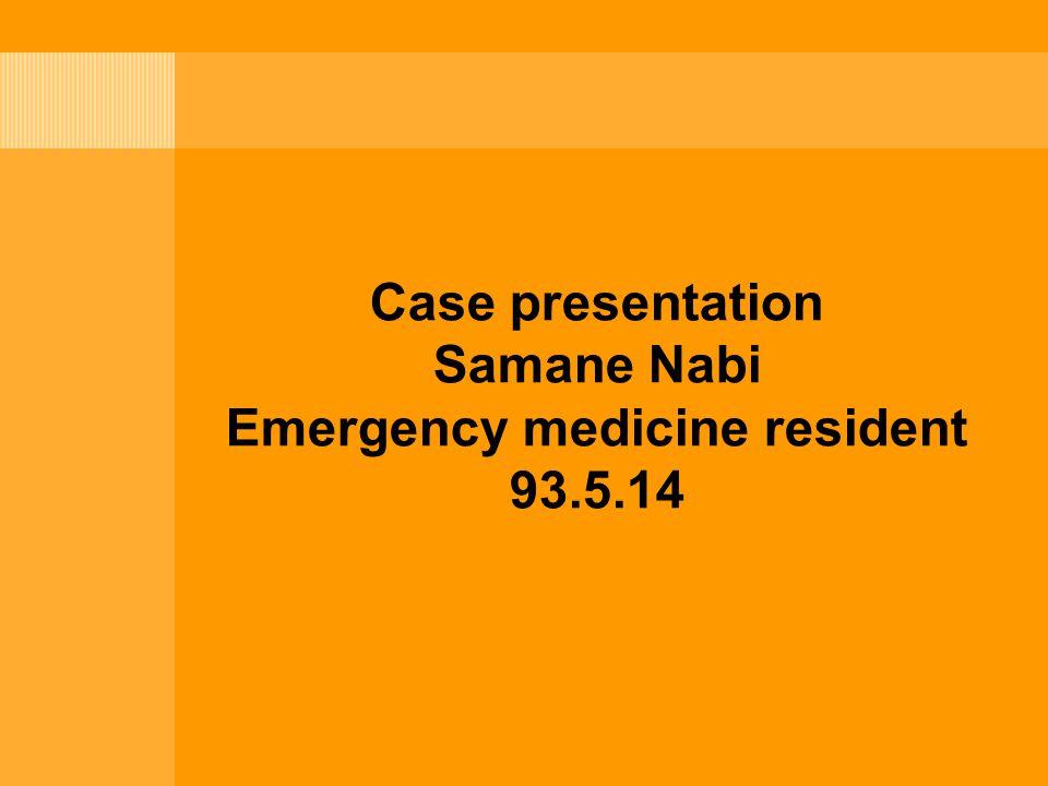 Case presentation Samane Nabi Emergency medicine resident 93.5.14