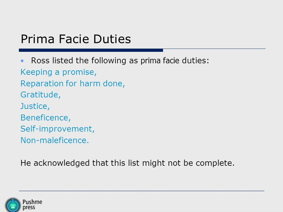 Prima Facie Duties Ross listed the following as prima facie duties: