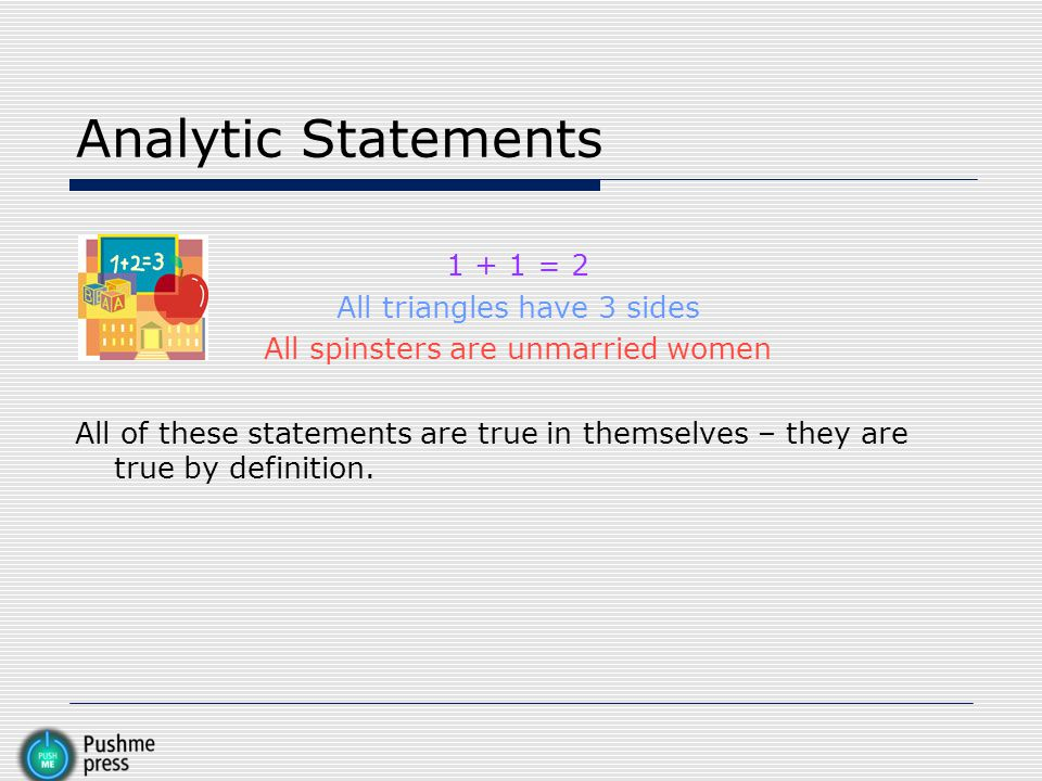 Analytic Statements 1 + 1 = 2 All triangles have 3 sides