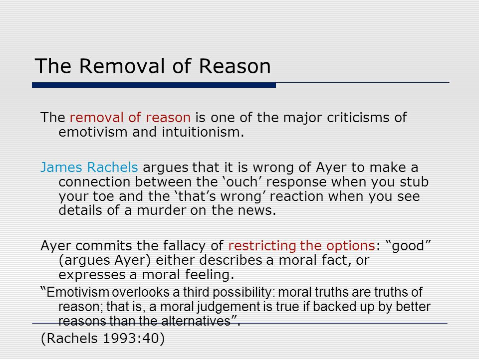 The Removal of Reason The removal of reason is one of the major criticisms of emotivism and intuitionism.