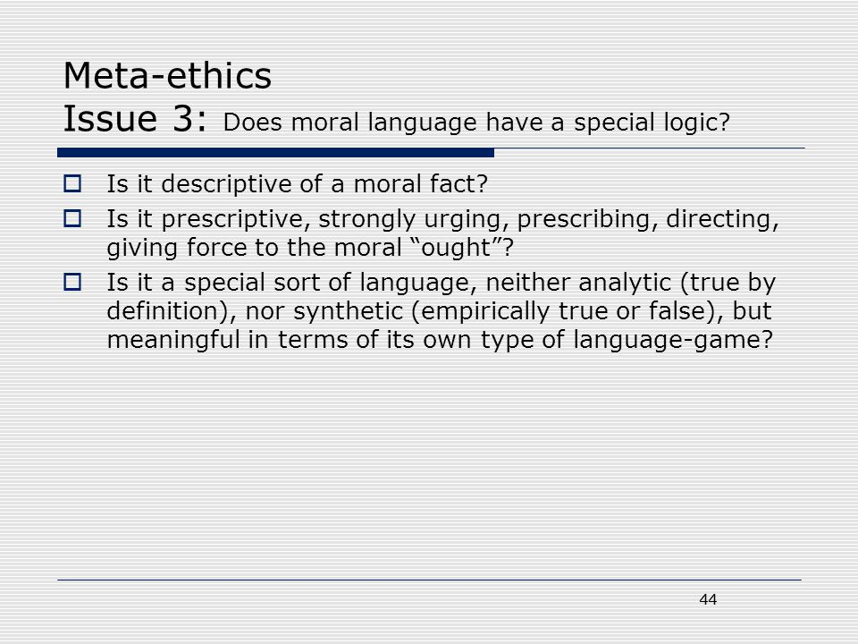 Meta-ethics Issue 3: Does moral language have a special logic