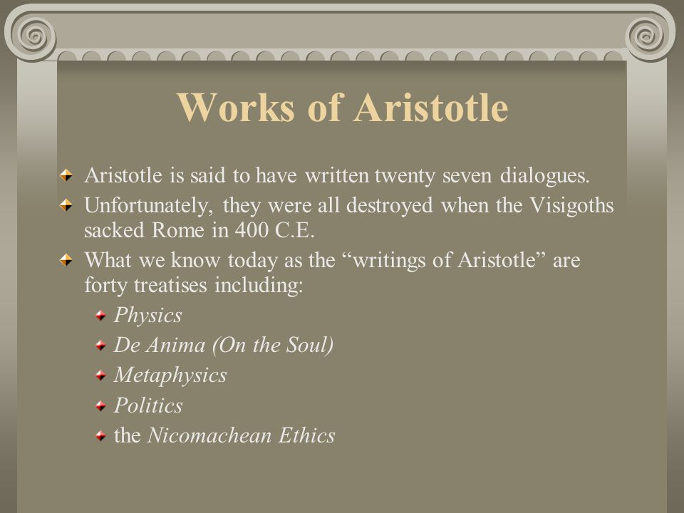 Works of Aristotle Aristotle is said to have written twenty seven dialogues.