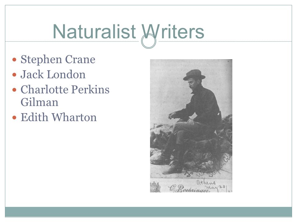 Naturalist Writers Stephen Crane Jack London Charlotte Perkins Gilman