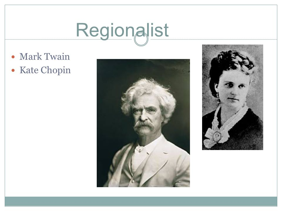 Regionalist Mark Twain Kate Chopin