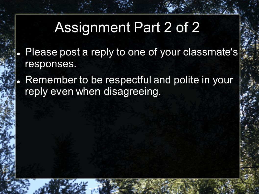 Assignment Part 2 of 2 Please post a reply to one of your classmate s responses.