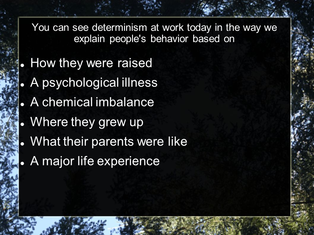A psychological illness A chemical imbalance Where they grew up