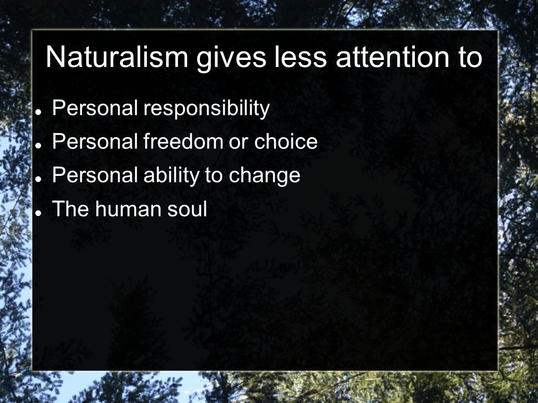 Naturalism gives less attention to