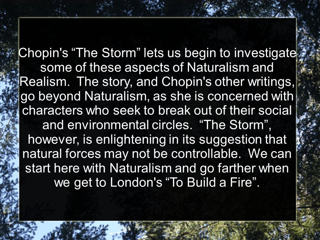 Chopin s The Storm lets us begin to investigate some of these aspects of Naturalism and Realism.
