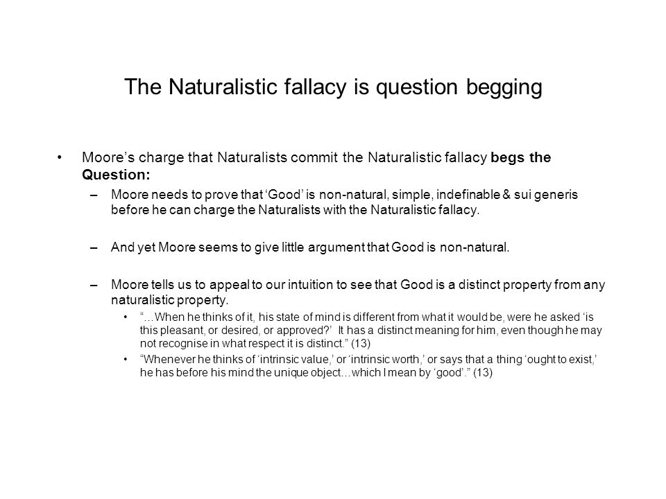 The Naturalistic fallacy is question begging