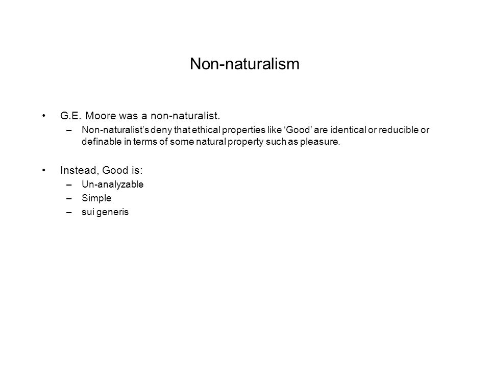 Non-naturalism G.E. Moore was a non-naturalist. Instead, Good is: