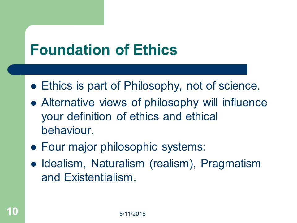 Foundation of Ethics Ethics is part of Philosophy, not of science.