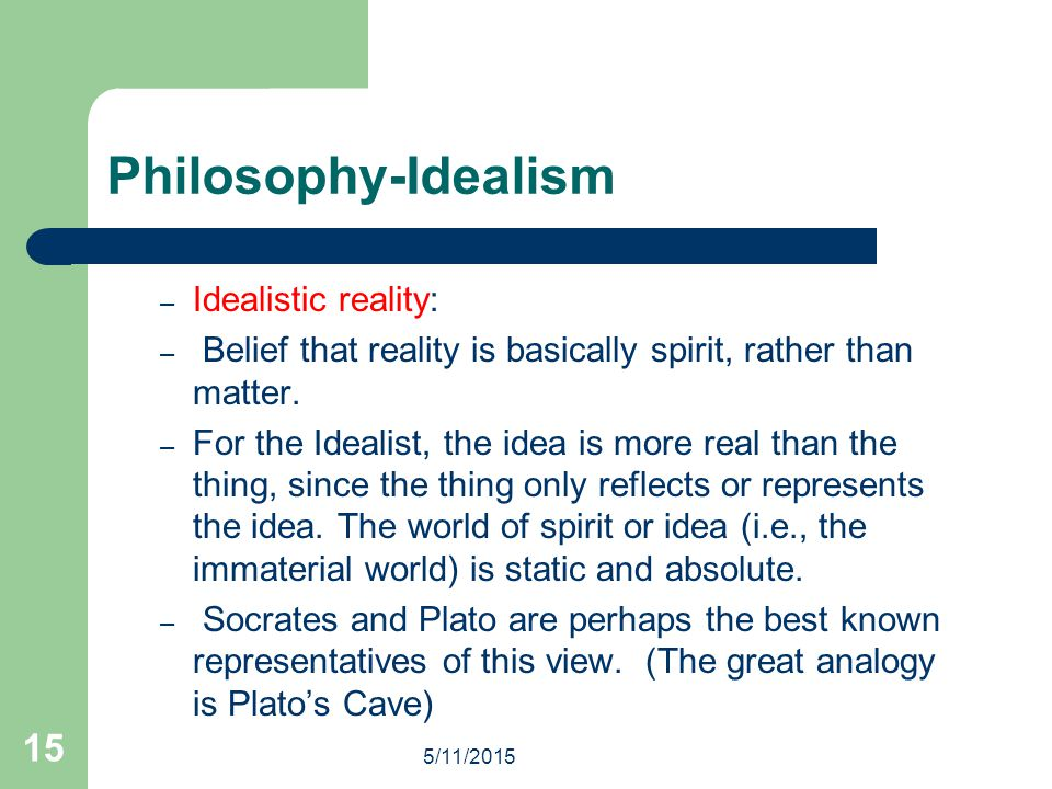 Philosophy-Idealism Idealistic reality: