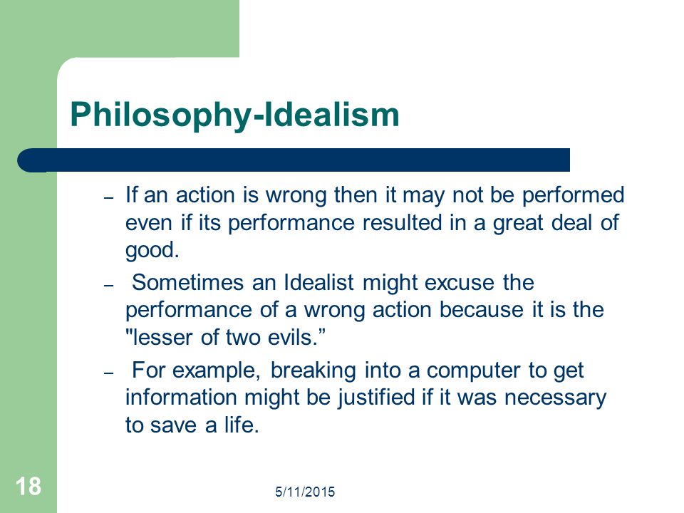 Philosophy-Idealism If an action is wrong then it may not be performed even if its performance resulted in a great deal of good.