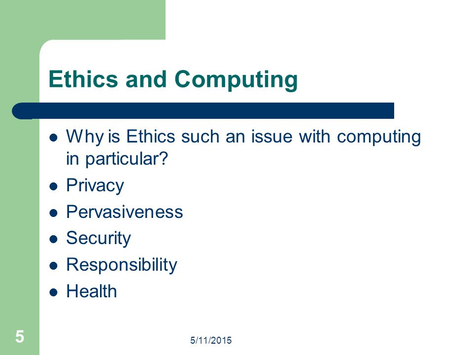 Ethics and Computing Why is Ethics such an issue with computing in particular Privacy. Pervasiveness.